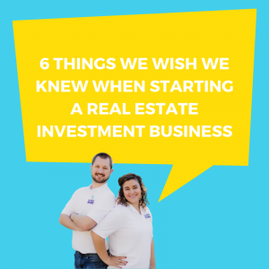 6 Things We Wish We Knew When Starting A Real Estate Investment Business